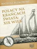 Polacy na krańcach świata: XIX wiek - Mateusz Będkowski - ebook