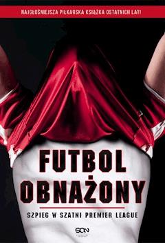 Futbol obnażony. Szpieg w szatni Premier League - Anonimowy Piłkarz - ebook