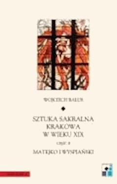 Sztuka sakralna Krakowa w wieku XIX. Część 2 - Wojciech Bałus - ebook