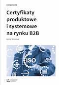 Certyfikaty produktowe i systemowe na rynku B2B - Anna Wronka - ebook