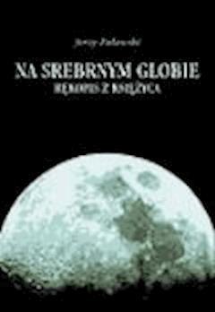 Na srebrnym globie  - Jerzy Żuławski  - ebook