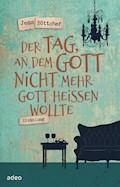 Der Tag, an dem Gott nicht mehr Gott heißen wollte - Jens Böttcher - E-Book