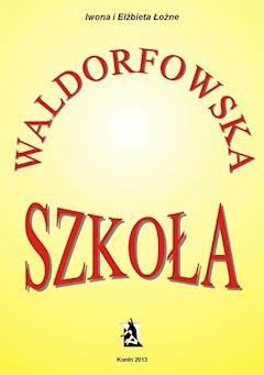Szkoła waldorfowska - Iwona Łoźna, Elżbieta Łoźna - ebook