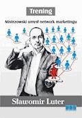Trening. Mistrzowski umysł network marketingu - Sławomir Luter - ebook