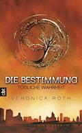 Die Bestimmung - Tödliche Wahrheit - Veronica Roth - E-Book