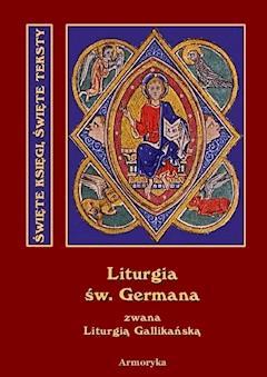 Święta i Boska Liturgia Błogosławionego Ojca naszego Germana, biskupa paryskiego, zwana też gallikańską liturgią świętą - św. German Paryski - ebook