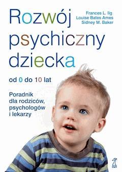 Rozwój psychiczny dziecka od 0 do 10 lat - Louise Bates Ames, Frances L. Ilg, Sidney M. Baker - ebook