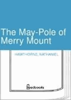 The May-Pole of Merry Mount - Nathaniel Hawthorne - ebook
