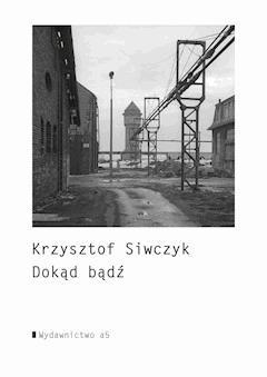 Dokąd bądź - Krzysztof Siwczyk - ebook