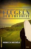 Auf den zerbrochenen Flügeln der Freiheit - Rebecca Michéle - E-Book