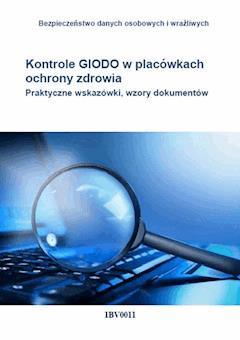 Kontrole GIODO w placówkach ochrony zdrowia. Praktyczne wskazówki, wzory dokumentów - Piotr Glen - ebook
