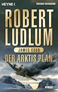 Der Arktis-Plan - Robert Ludlum - E-Book