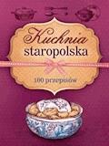 Kuchnia staropolska. 100 przepisów - Marta Szydłowska, Marta Krawczyk - ebook