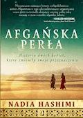 Afgańska perła. Historia dwóch kobiet, które zmieniły swoje przeznaczenie - Nadia Hashimi - ebook
