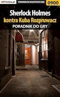 """Sherlock Holmes kontra Kuba Rozpruwacz - poradnik do gry - Katarzyna """"Kayleigh"""" Michałowska - ebook"""
