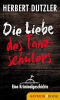 Die Liebe des Tanzschülers. Eine Kriminalgeschichte - Herbert Dutzler - E-Book