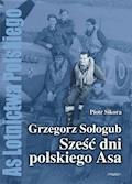Grzegorz Sołogub - Sześć dni polskiego ASA - Piotr Sikora - ebook