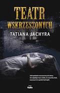 Teatr wskrzeszonych - Tatiana Jachyra - ebook