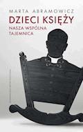 Dzieci księży. Nasza wspólna tajemnica - Marta Abramowicz - ebook