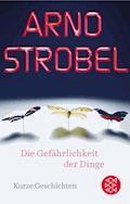 Die Gefährlichkeit der Dinge - Arno Strobel - E-Book