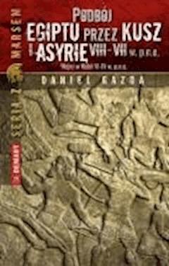 Podbój Egiptu przez Kusz i Asyrię w VIII-VII w. p.n.e. - Daniel Gazda - ebook