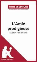 L'Amie prodigieuse d'Elena Ferrante (Fiche de lecture) - Alexandra Tinois - E-Book