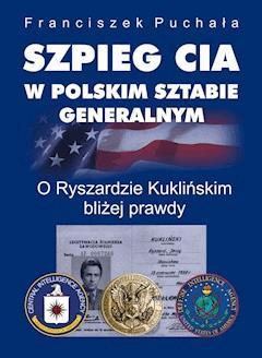 Szpieg CIA w polskim Sztabie Generalnym - Franciszek Puchała - ebook