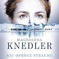 Nic oprócz strachu - Magdalena Knedler - audiobook