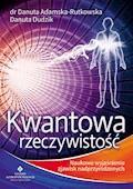 Kwantowa rzeczywistość. Naukowe wyjaśnienie zjawisk nadprzyrodzonych - doktor Danuta Adamska-Rutkowska, Danuta Dudzik - ebook