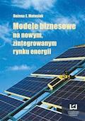 Modele biznesowe na nowym zintegrowanym rynku energii - Bożena Matusiak - ebook