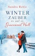 Winterzauber auf Gracewood Hall - Sandra Rehle - E-Book