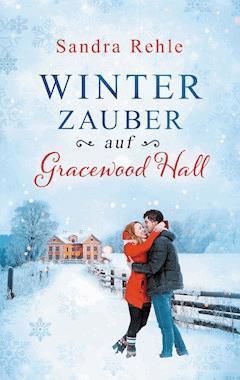 Winterzauber auf Gracewood Hall - Sandra Rehle - E-Book