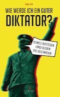 Wie werde ich ein guter Diktator? - Mikal Hem - E-Book