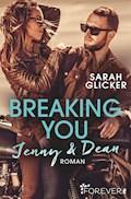Breaking You. Jenny & Dean - Sarah Glicker - E-Book
