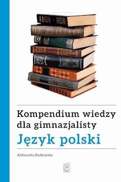 Kompendium wiedzy gimnazjalisty. Język polski - Aleksandra Budkowska - ebook
