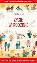 Życie w rodzinie. Wartości w rodzicielstwie i partnerstwie - Jesper Juul - ebook