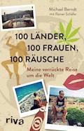 100 Länder, 100 Frauen, 100 Räusche - Michael Berndt - E-Book