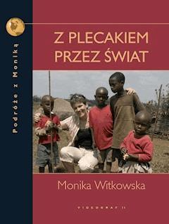 Z plecakiem przez świat. Podróże z Moniką - Monika Witkowska - ebook