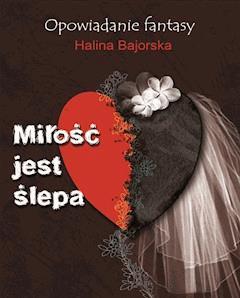 Miłość jest ślepa - Halina Bajorska - ebook