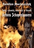 Świat, człowiek, moralność w filozofii Artura Schopenhauera  - Karolina Maciaszczyk - ebook