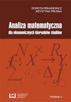 Analiza matematyczna dla ekonomicznych kierunków studiów - Dorota Pekasiewicz, Agnieszka Pruska - ebook