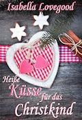 Heiße Küsse für das Christkind - Isabella Lovegood - E-Book
