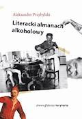 Literacki almanach alkoholowy - Aleksander Przybylski - ebook