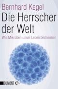 Die Herrscher der Welt - Bernhard Kegel - E-Book