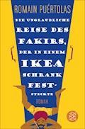 Die unglaubliche Reise des Fakirs, der in einem Ikea-Schrank feststeckte - Romain Puértolas - E-Book