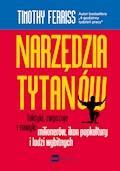 Narzędzia Tytanów. Taktyki, zwyczaje i nawyki milionerów, ikon popkultury i ludzi wybitnych - Timothy Ferriss - ebook