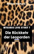 Mykonos Love Story 7 - Die Rückkehr der Leoparden - Michael Markaris - E-Book