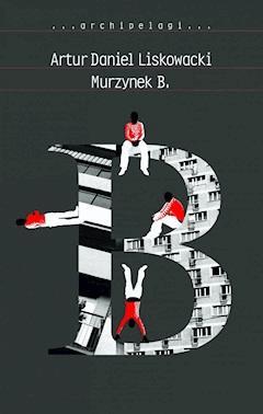 Murzynek B. - Artur Daniel Liskowacki - ebook