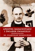 Apostoł Kazachstanu i Świadek Ewangelii - ks. prof Aleksander Posacki - ebook