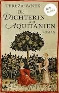 Die Dichterin von Aquitanien - Tereza Vanek - E-Book